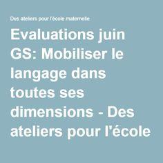 Evaluations juin GS: Mobiliser le langage dans toutes ses dimensions - Des ateliers pour l'école maternelle