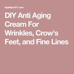 DIY Anti Aging Cream For Wrinkles, Crow's Feet, and Fine Lines #antiagingbeautyskincare