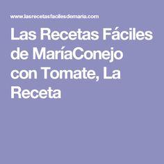 Las Recetas Fáciles de MaríaConejo con Tomate, La Receta