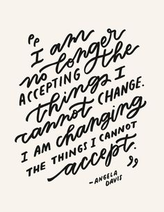 """These words of Angela Davis feel more powerful than ever. """"I am no longer acce… These words of Angela Davis feel more powerful than ever. """"I am no longer accepting the things I cannot change. I am changing the things I cannot accept. Positive Quotes, Motivational Quotes, Inspirational Quotes, Strong Quotes, Positive Vibes, Michelle Obama, Great Quotes, Quotes To Live By, I Am Me Quotes"""