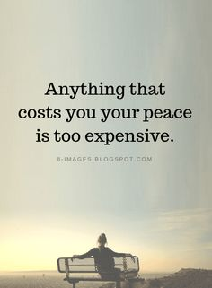 Anything that costs you your peace is too expensive | Peace Quotes - Quotes