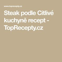 Steak podle Citlivé kuchyně recept - TopRecepty.cz Steak, Steaks