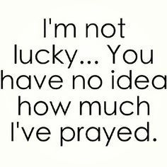 You seriously have no clue all the prayers I've prayed over the past 15 months!!