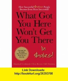 What Got You Here Wont Get You There... in Sales (9780982764008) Marshall Goldsmith, Don Brown, Bill Hawkins , ISBN-10: 0982764006  , ISBN-13: 978-0982764008 ,  , tutorials , pdf , ebook , torrent , downloads , rapidshare , filesonic , hotfile , megaupload , fileserve