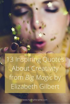 Looking for encouragement and motivation for your next creative project? Check out these 13 inspiring quotes about creativity from Big Magic by Elizabeth Gilbert Blog