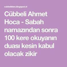 Cubbeli Ahmet Hoca Sabah Namazindan Sonra 100 Kere Okuyanin Duasi Kesin Kabul Olacak Zikir Sifa Duasi Dualar Duanin Gucu