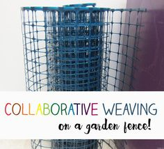 Large Group Weaving on a Garden Fence – Art is Basic Group Art Projects, Collaborative Art Projects, School Art Projects, Simple Projects, Auction Projects, History Projects, Class Projects, Weaving Projects, Weaving Art