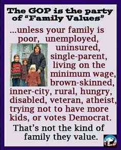 GOP ~ Party of Family Values? Unless your family is poor, etc... #GKMTNtwits #GOP-2016