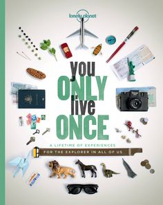You Only Live Once: A Lifetime of Experiences for the Explorer in All of Us describes experiences rather than places, from tasting the world's hottest chili peppers to the best birding, safaris, train rides and castles.