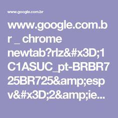 www.google.com.br _ chrome newtab?rlz=1C1ASUC_pt-BRBR725BR725&espv=2&ie=UTF-8