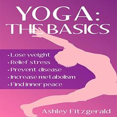 Yoga The Basics Lose Weight Relief Stress Prevent Disease Increase Metabolism and Find Your Inner Peace Using the Millenary Exercises of Yoga That Have Endured the Test of Time >>> Details can be found by clicking on the image.