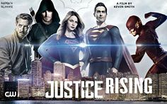 Justice Rising - Melissa Benoist. Arthur Darvill. Grant Gustin.  Stephen Amell. Tyler Hoechlin. Kevin Smith. From The Films That Never Were.
