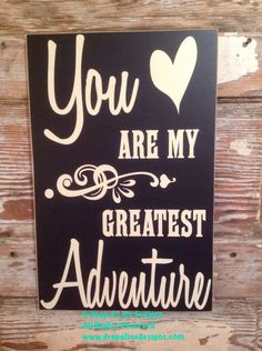 You Are My Greatest Adventure. 12x18 wood sign love sign by DropALineDesigns on Etsy https://www.etsy.com/listing/213487718/you-are-my-greatest-adventure-12x18-wood