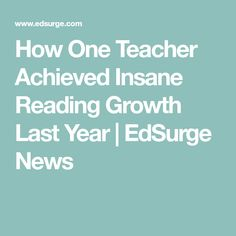 How One Teacher Achieved Insane Reading Growth Last Year | EdSurge News