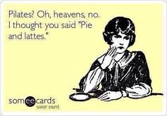 #Pilates? or Pie and Lattes?  :)