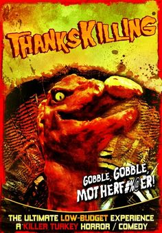Thankskilling (2009)   19 Awful(ly Funny) Horror Movie Titles.  Awesome movie.