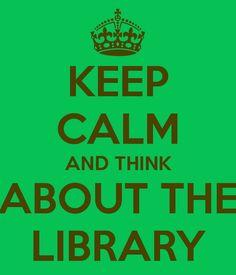 Keep calm and think about the library (Mantén la calma y piensa en la biblioteca). No dejes de pensar nunca en la biblioteca, ella siempre estará ahí. Para ayudarte, para recomendarte, para formarte, para informarte… para todo lo que pienses y seguro que también para temas que nunca habías imaginado en los que te podía ayudar.