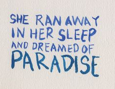 She ran away in her sleep and dreamed of paradise.