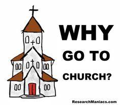 Why Go To Church?  http://www.researchmaniacs.com/Forwarded/WhyGotoChurch.html