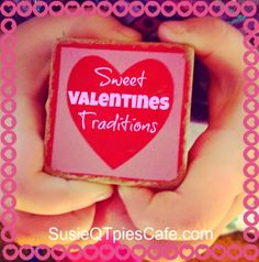 SusieQTpies Cafe: Sweet Valentines Day Traditions