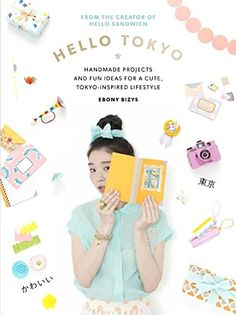 Amazon.fr - Hello Tokyo!: Handmade Projects and Fun Ideas for a Cute Tokyo-Inspired Lifestyle - Ebony Bizys - Livres