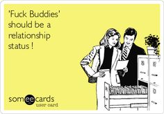 Fuck Buddies should be a relationship status !