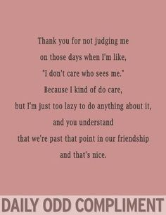 The daily odd compliment - cafemom funny compliments, brooke williams, frie Me Quotes, Funny Quotes, Funny Memes, Friend Quotes, Funny Compliments, Daily Odd, Youre My Person, It Goes On, Look At You