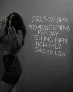girls see over 400 advertisements per day telling them how they should look.