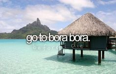 and by before i die, i mean honeymoon :)