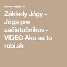 Základy Jógy - Jóga pre začiatočníkov - VIDEO Ako sa to robí. Health Fitness, Yoga, Happy, Ser Feliz, Fitness, Health And Fitness, Being Happy