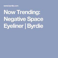 Now Trending: Negative Space Eyeliner | Byrdie