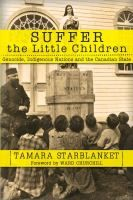Buy Suffer the Little Children: Genocide, Indigenous Nations and the Canadian State by Tamara Starblanket and Read this Book on Kobo's Free Apps. Discover Kobo's Vast Collection of Ebooks and Audiobooks Today - Over 4 Million Titles! Reading Online, Books Online, Any Book, This Book, Master Of Laws, University Of Saskatchewan, Canadian Universities, University Of British Columbia, Residential Schools