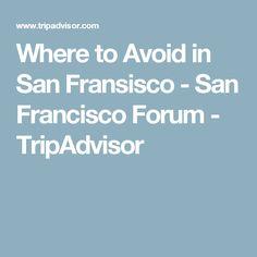 Where to Avoid in San Fransisco - San Francisco Forum - TripAdvisor