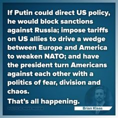 If Putin could direct US policy.... That's all happening.