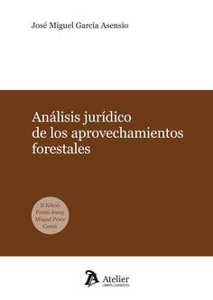 Análisis jurídico de los aprovechamientos forestales en España / José Miguel García Asensio