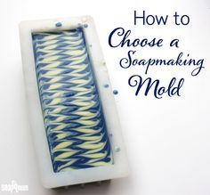 Back to Basics: How to Choose a Soapmaking Mold
