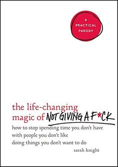 The Life-Changing Magic of Not Giving a F*ck by Sarah Knight will help you give fewer f*cks.