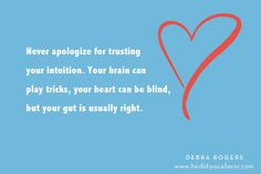Never apologize for trusting your intuition...#love #relationships #doitforyou #hedidyouafavor #xoxo #debrarogers