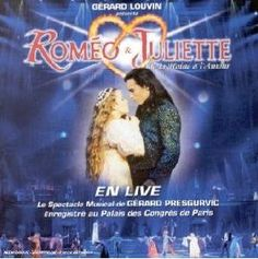 """Romeo Et Juliette - French musical full of wonderful songs in French.  Watch the videos on youtube especially """"Les Rois du Monde."""""""