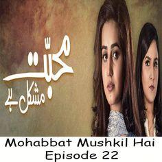 Watch Hum TV Drama Mohabbat Mushkil Hai Episode 22 in HD Quality. Watch all latest Episodes of Drama Mohabbat Mushkil Hai and all other Hum TV Dramas.