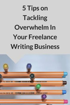 5 Tips on Tackling Overwhelm In Your Freelance Writing Business