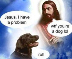 Dogs  need Jesus, too.