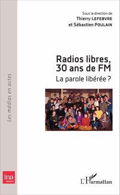 Radios libres, 30 ans de FM : la parole libérée ? Actes de colloque, Université Paris Diderot, 20-21 mai 2011 / sous la direction de Thierry Lefebvre et Sébastien Poulain - https://bib.uclouvain.be/opac/ucl/fr/chamo/chamo%3A1931505?i=0
