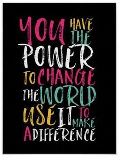 Motivational Poster - You have the power to change the world. Use it to make a difference - Perfect for a classroom or teen bedroom - Motivational Quotes poster Motivational Posters, Quote Posters, Posters For Room, Posters Diy, Quote Art, The Words, Quotes To Live By, Life Quotes, Quotes Quotes