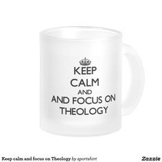 Keep calm and focus on Theology 10 Oz Frosted Glass Coffee Mug