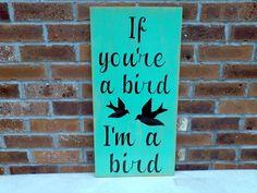 If you're a bird, I'm a bird Sign