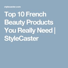 Top 10 French Beauty Products You Really Need   StyleCaster