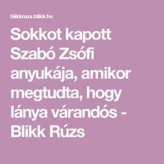 Sokkot kapott Szabó Zsófi anyukája, amikor megtudta, hogy lánya várandós - Blikk Rúzs Lany