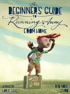 """The Beginner's Guide to Running Away from Home"" by Jennifer Larue-Huget and Illustrated by Chris Sickels of Red Nose Studio (pub. June 2013)"