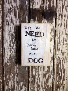 Dog sign all you need is love and our dog by sunshinegirldesigns, $12.00